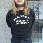 Blackdays Some Days Are Darker Sweatshirt